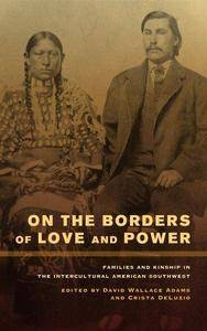On the Borders of Love and Power: Families and Kinship in the Intercultural American Southwest (Repost)