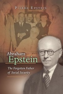 Abraham Epstein: The Forgotten Father of Social Security (repost)