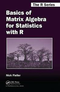Basics of Matrix Algebra for Statistics with R (Chapman & Hall/CRC The R Series)