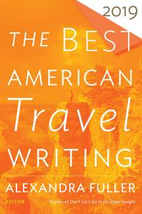 The Best American Travel Writing 2019 (The Best American ®)