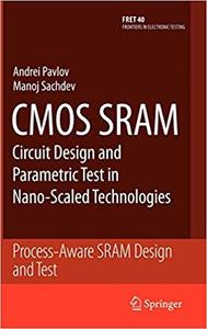 CMOS SRAM Circuit Design and Parametric Test in Nano-Scaled Technologies: Process-Aware SRAM Design and Test