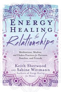 Energy Healing for Relationships Meditations, Mudras, and Chakra Practices for Partners, Families...