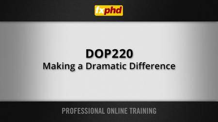DOP220: Making a Dramatic Difference
