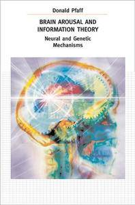 Brain Arousal and Information Theory: Neural and Genetic Mechanisms