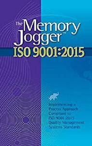 The Memory Jogger ISO 9001:2015: What Is It? How Do I Do It? Tools and Techniques to Achieve It. [Kindle Edition]