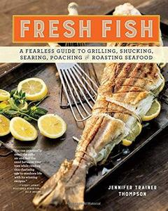 Fresh Fish: A Fearless Guide to Grilling, Shucking, Searing, Poaching, and Roasting Seafood (Repost)