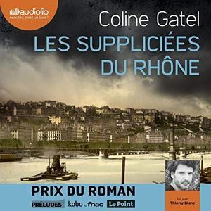 """Coline Gatel, """"Les Suppliciées du Rhône"""""""