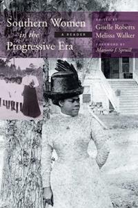 Southern Women in the Progressive Era : A Reader
