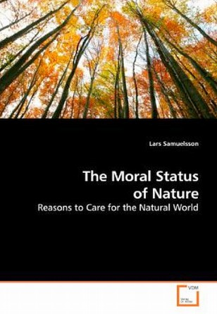 The Moral Status of Nature: Reasons to Care for the Natural World