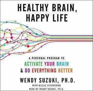 Healthy Brain, Happy Life: A Personal Program to Activate Your Brain and Do Everything Better [Audiobook]