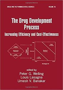 The Drug Development Process: Increasing Efficiency and Cost-Effectiveness (Drugs and the Pharmaceutical Sciences)