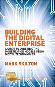 Building the Digital Enterprise: A Guide to Constructing Monetization Models Using Digital Technologies