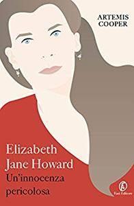 Artemis Cooper - Elizabeth Jane Howard. Un'innocenza pericolosa