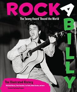 Rockabilly: The Twang Heard 'Round the World: The Illustrated History (Repost)