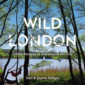 Wild London: Urban Escapes in and around the City