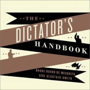 The Dictator's Handbook: Why Bad Behavior Is Almost Always Good Politics [Audiobook]