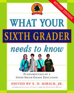 What Your Sixth Grader Needs to Know: Fundamentals of a Good Sixth-Grade Education, Revised Edition (The Core Knowledge)