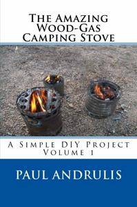 The Amazing Wood-Gas Camping Stove: A Simple DIY Project (Volume 1) (repost)
