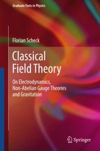 Classical Field Theory: On Electrodynamics, Non-Abelian Gauge Theories and Gravitation (Repost)