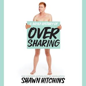 «A Brief History of Oversharing» by Shawn Hitchins