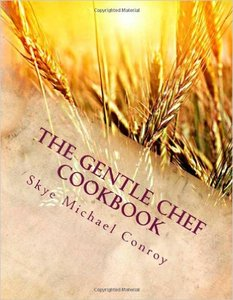 Skye Michael Conroy - The Gentle Chef Cookbook: Vegan Cuisine for the Ethical Gourmet