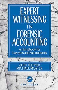 Expert Witnessing in Forensic Accounting: A Handbook for Lawyers and Accountants (Repost)