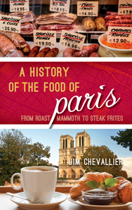 A History of the Food of Paris : From Roast Mammoth to Steak Frites