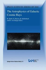 The Astrophysics of Galactic Cosmic Rays: Proceedings of two ISSI Workshops, 18–22 October 1999 and 15–19 May 2000, Bern, Switz