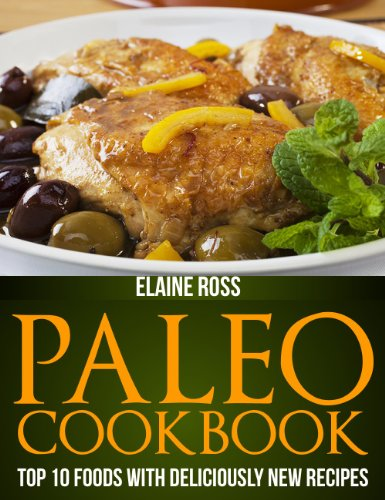 Paleo Cookbook: Top 10 Foods With Deliciously New Recipes To Live Healthy & Lose Weight (repost)