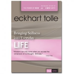 Eckhart Tolle - Bringing Stillness into Everyday Life