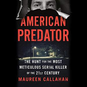 American Predator: The Hunt for the Most Meticulous Serial Killer of the 21st Century [Audiobook]