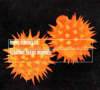Ozric Tentacles - Floating Seeds Remixed (1999) [Reissue 2004]
