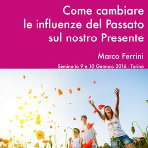 «Come Cambiare le Influenze del Passato sul nostro Presente» by Marco Ferrini