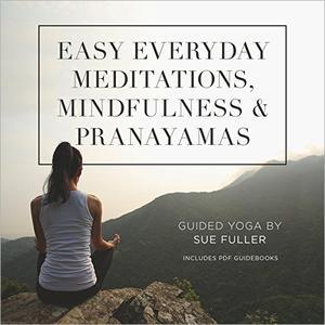 Easy Everyday Meditations, Mindfulness, and Pranayamas [Audiobook]