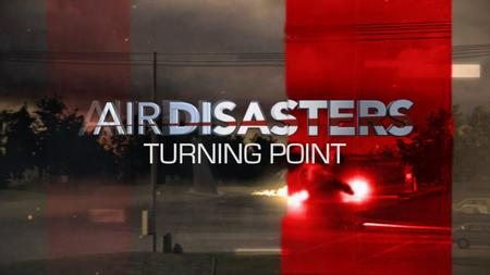 Smithsonian Channel - Air Disasters: Turning Point (2018)
