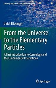 From the Universe to the Elementary Particles: A First Introduction to Cosmology and the Fundamental Interactions