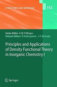 Principles and Applications of Density Functional Theory in Inorganic Chemistry I