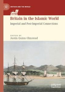 Britain in the Islamic World Imperial and Post-Imperial Connections