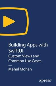 Building Apps with SwiftUI: Custom Views and Common Use Cases