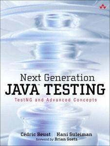 Next Generation Java Testing: TestNG and Advanced Concepts (Repost)