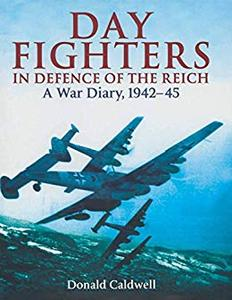 Day Fighters in Defence of Reich: A Way Diary, 1942-45