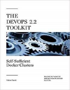 The DevOps 2.2 Toolkit: Self-Sufficient Docker Clusters