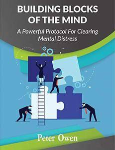 Building Blocks of the Mind: A Powerful Protocol for Clearing Mental Distress