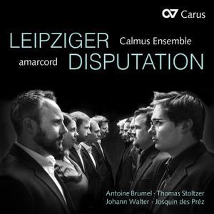 Calmus Ensemble & Amarcord - Leipziger Disputation - Antoine Brumel, Josquin Des Prez, Nicolas Gombert, etc al. (2019) {Carus}