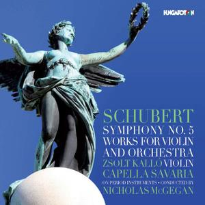 Nicholas McGegan, Capella Savaria, Zsolt Kallo - Schubert: Symphony No. 5 & Works for Violin & Orchestra (2016)
