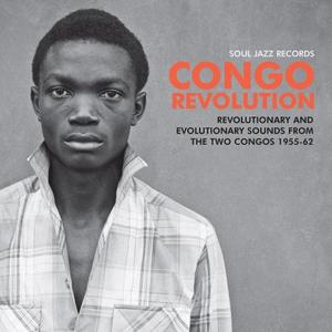 Soul Jazz Records presents CONGO REVOLUTION Revolutionary and Evolutionary Sounds from the Two Congos 1955-62 (2019)