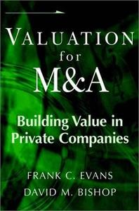 Valuation for M & A: Building Value in Private Companies