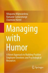 Managing with Humor: A Novel Approach to Building Positive Employee Emotions and Psychological Resources