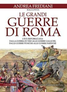 Andrea Frediani - Le grandi guerre di Roma. L'età repubblicana