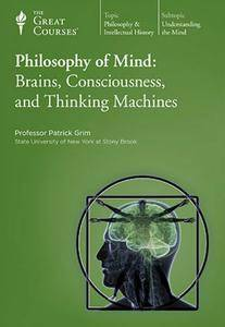 TTC Video - Philosophy of Mind: Brains, Consciousness, and Thinking Machines [Repost]